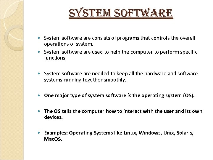 system software System software consists of programs that controls the overall operations of system.