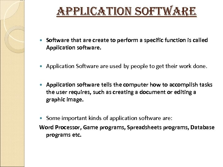 application software Software that are create to perform a specific function is called Application
