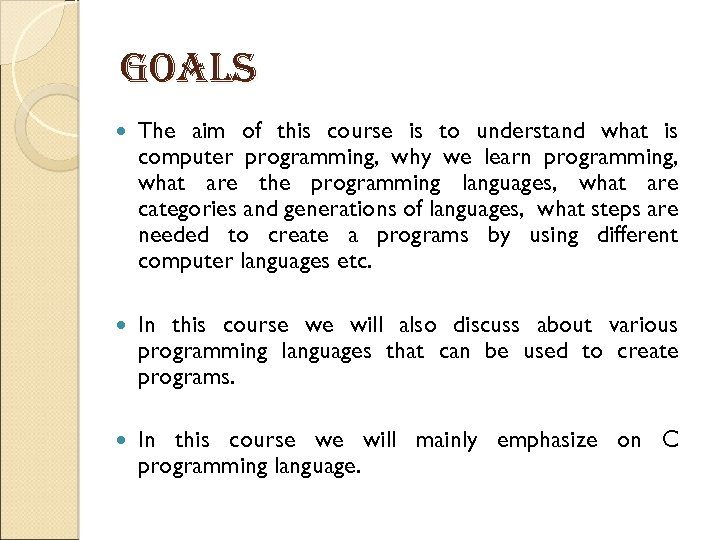 goals The aim of this course is to understand what is computer programming, why