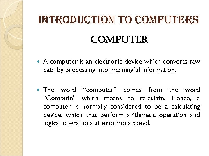 introduction to computers Computer A computer is an electronic device which converts raw data