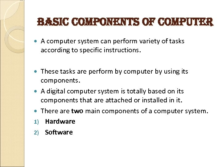basic components of computer A computer system can perform variety of tasks according to