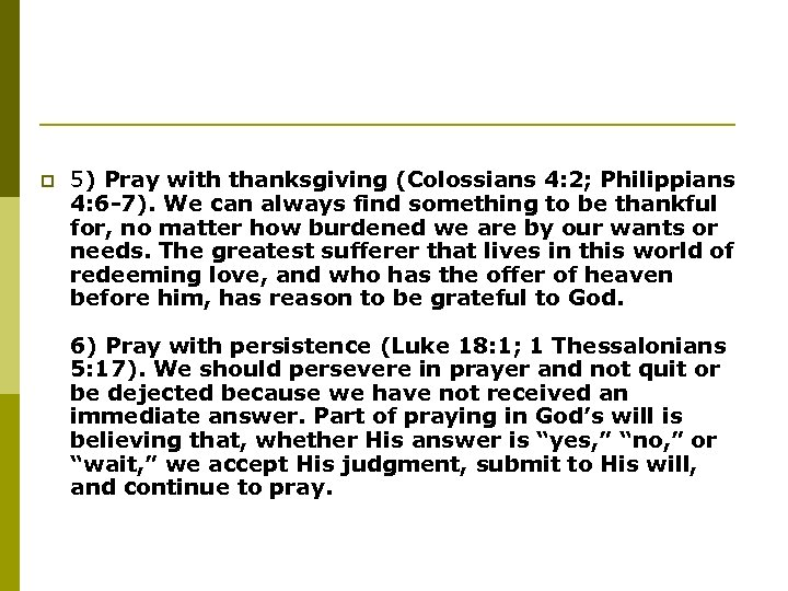 p 5) Pray with thanksgiving (Colossians 4: 2; Philippians 4: 6 -7). We can
