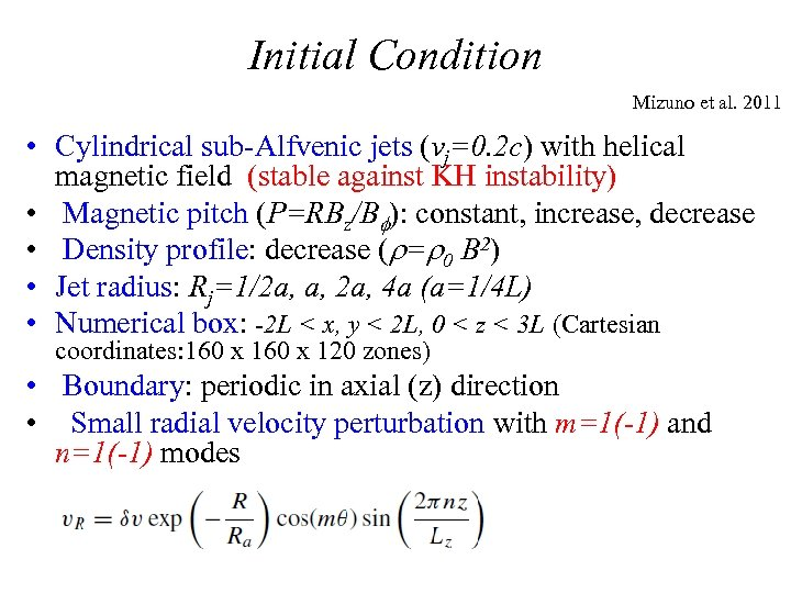 Initial Condition Mizuno et al. 2011 • Cylindrical sub-Alfvenic jets (vj=0. 2 c) with