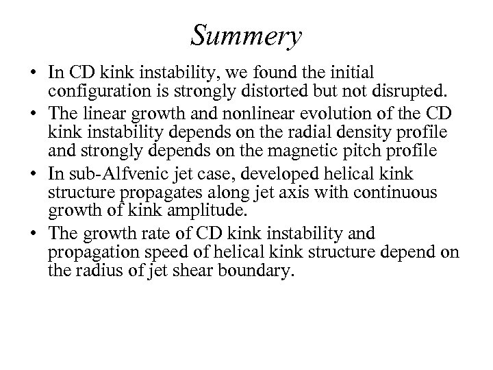 Summery • In CD kink instability, we found the initial configuration is strongly distorted
