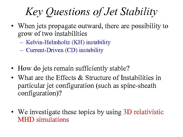 Key Questions of Jet Stability • When jets propagate outward, there are possibility to