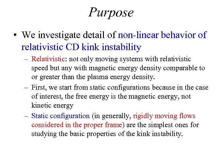Purpose • We investigate detail of non-linear behavior of relativistic CD kink instability –