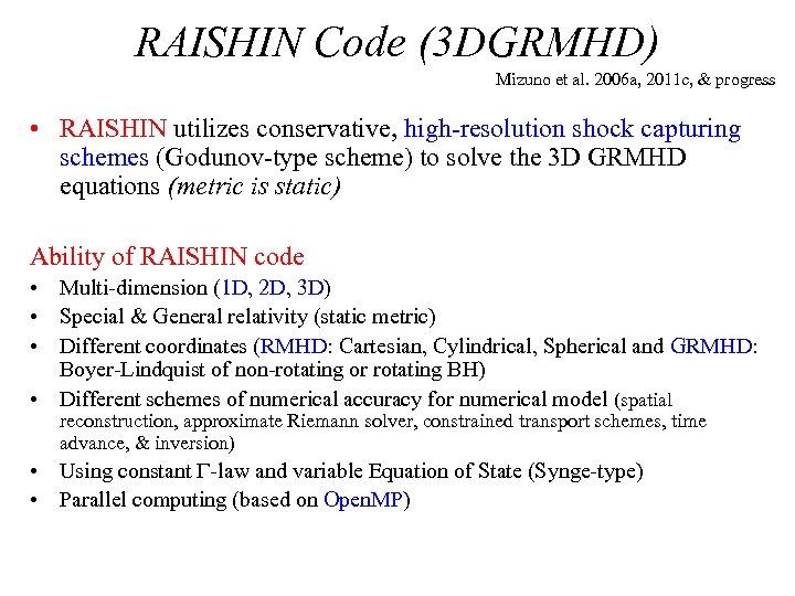 RAISHIN Code (3 DGRMHD) Mizuno et al. 2006 a, 2011 c, & progress •