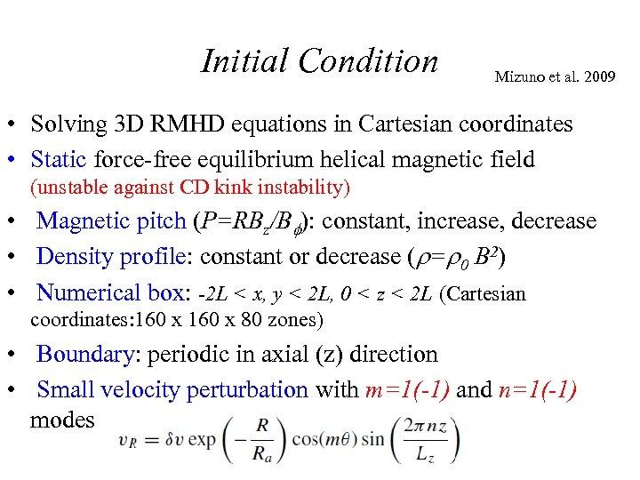 Initial Condition Mizuno et al. 2009 • Solving 3 D RMHD equations in Cartesian