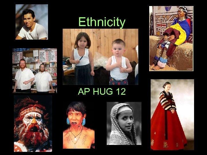 Ethnicity AP HUG 12