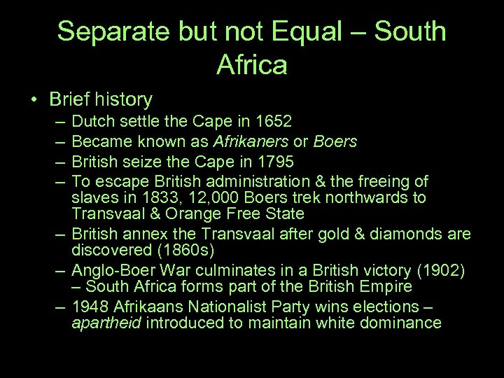 Separate but not Equal – South Africa • Brief history – – Dutch settle