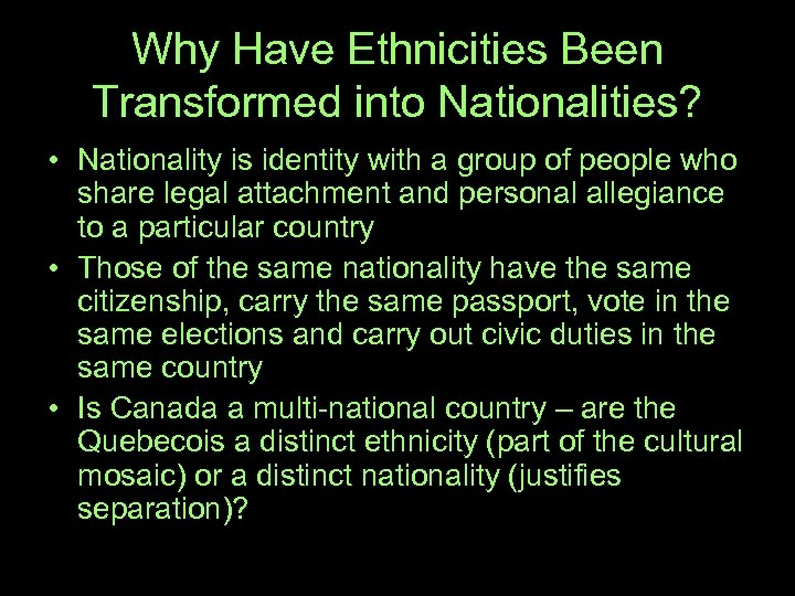 Why Have Ethnicities Been Transformed into Nationalities? • Nationality is identity with a group