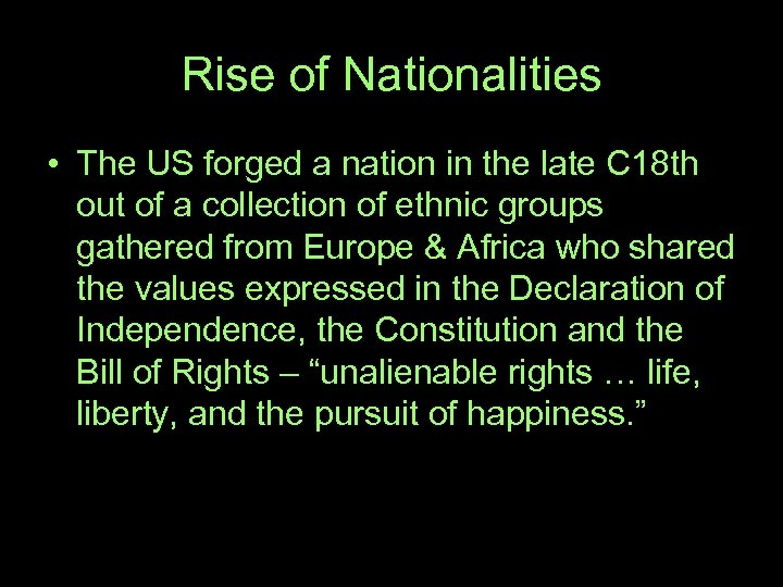 Rise of Nationalities • The US forged a nation in the late C 18