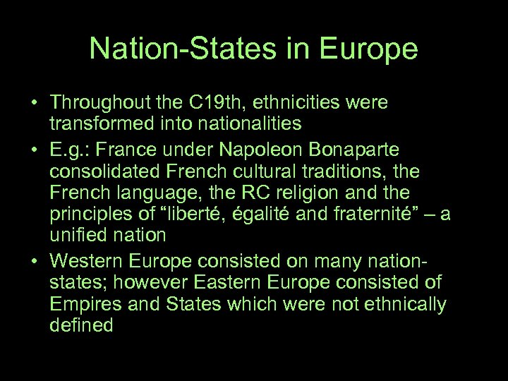 Nation-States in Europe • Throughout the C 19 th, ethnicities were transformed into nationalities