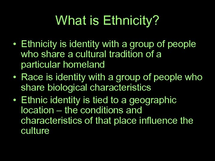 What is Ethnicity? • Ethnicity is identity with a group of people who share