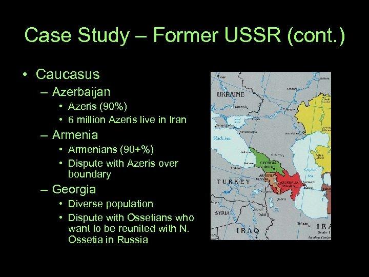 Case Study – Former USSR (cont. ) • Caucasus – Azerbaijan • Azeris (90%)