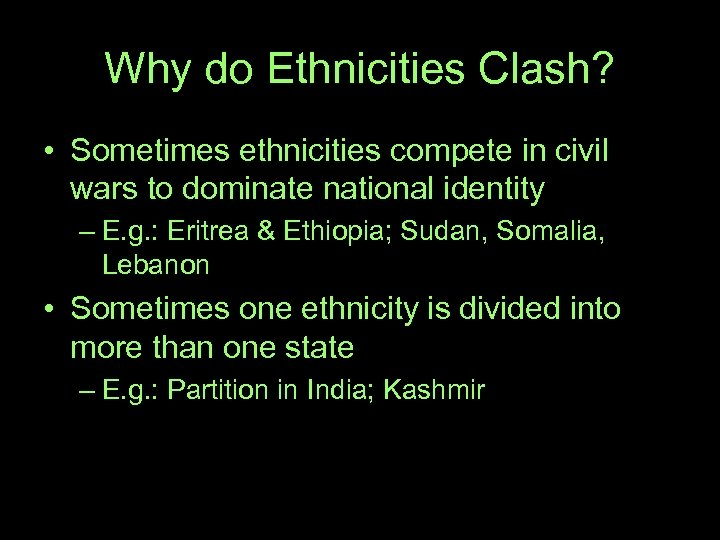 Why do Ethnicities Clash? • Sometimes ethnicities compete in civil wars to dominate national