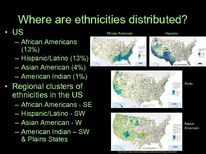 Where are ethnicities distributed? • US African American Hispanic – African Americans (13%) –