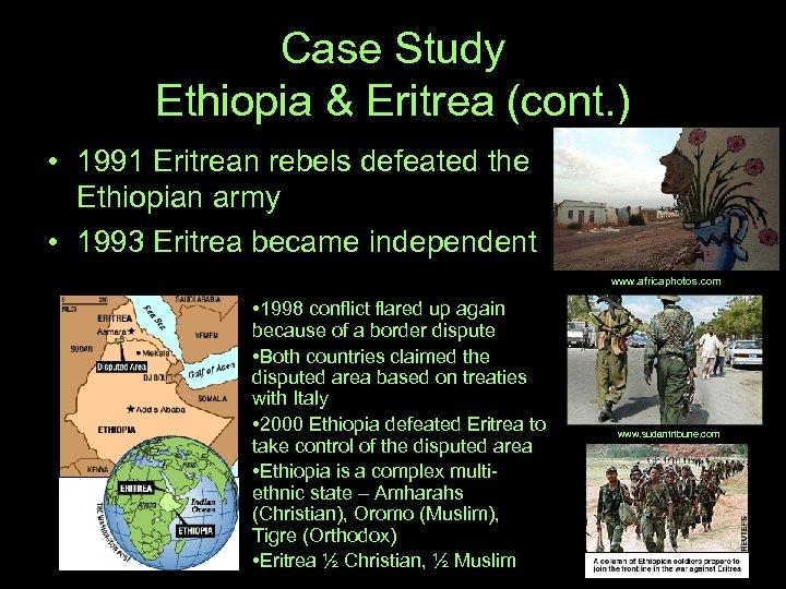 Case Study Ethiopia & Eritrea (cont. ) • 1991 Eritrean rebels defeated the Ethiopian