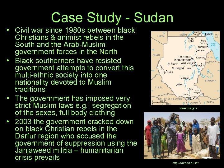 Case Study - Sudan • Civil war since 1980 s between black Christians &