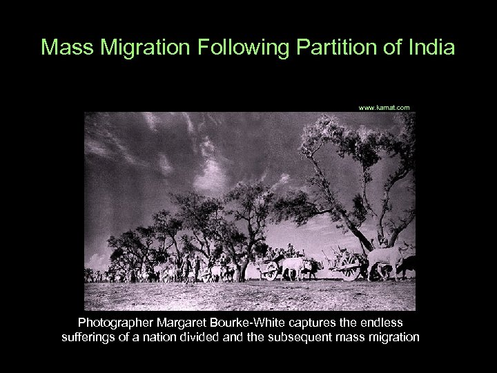 Mass Migration Following Partition of India www. kamat. com Photographer Margaret Bourke-White captures the