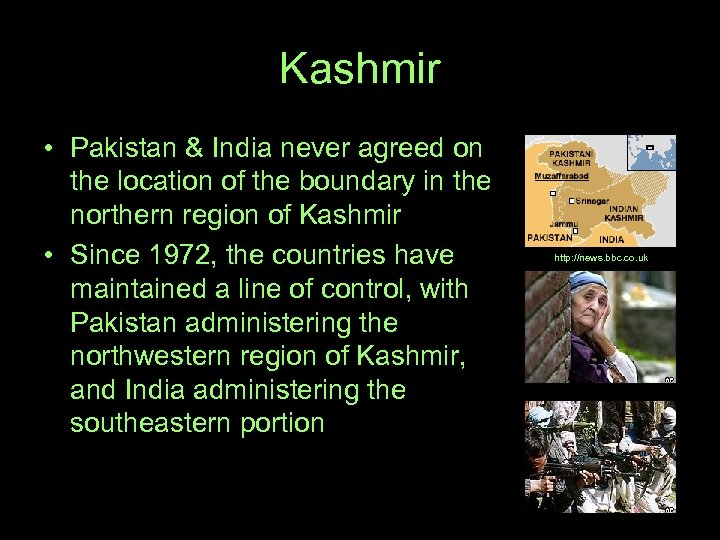Kashmir • Pakistan & India never agreed on the location of the boundary in