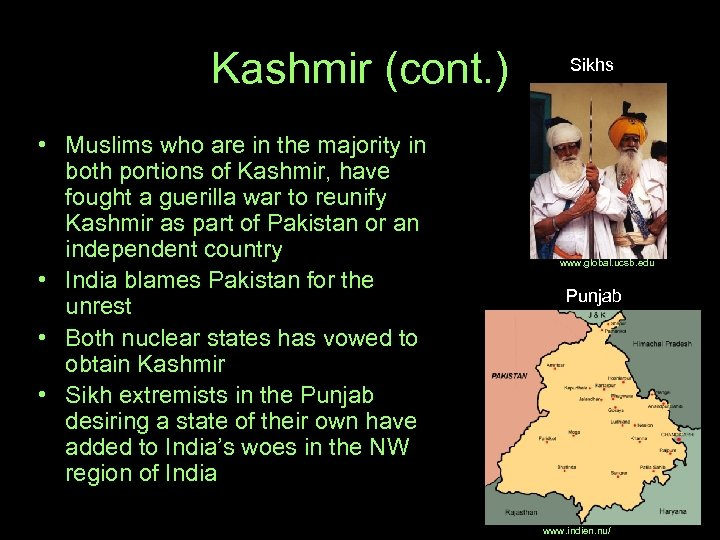 Kashmir (cont. ) • Muslims who are in the majority in both portions of