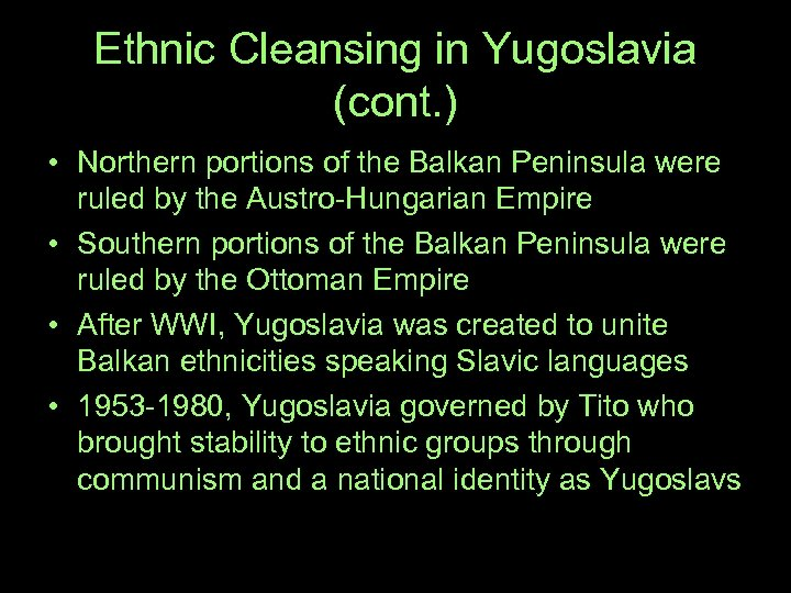 Ethnic Cleansing in Yugoslavia (cont. ) • Northern portions of the Balkan Peninsula were