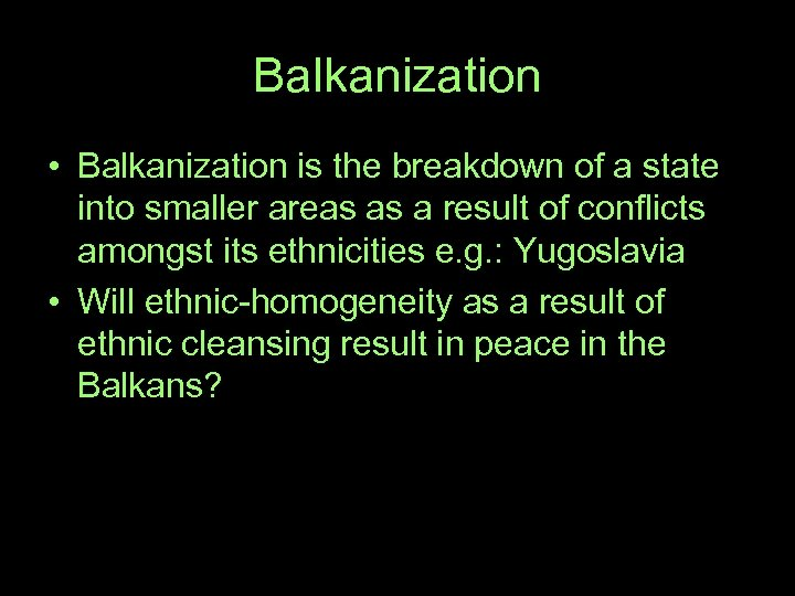 Balkanization • Balkanization is the breakdown of a state into smaller areas as a