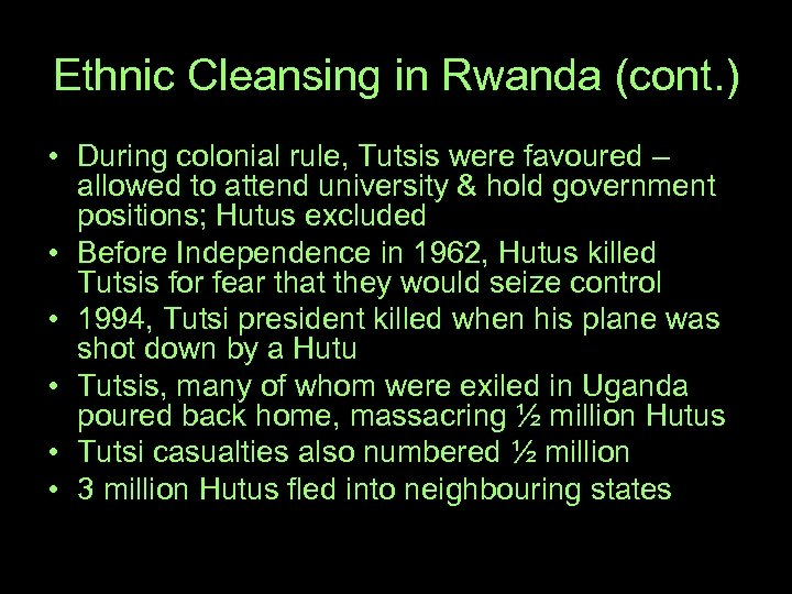 Ethnic Cleansing in Rwanda (cont. ) • During colonial rule, Tutsis were favoured –
