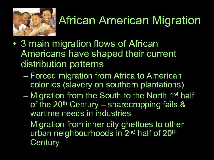 African American Migration • 3 main migration flows of African Americans have shaped their