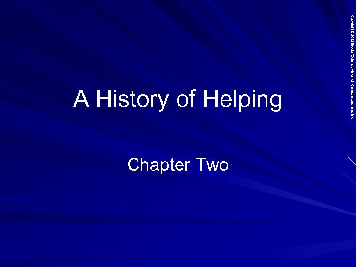 Chapter Two Copyright © 2012 Brooks/Cole, a division of Cengage Learning, Inc. A History