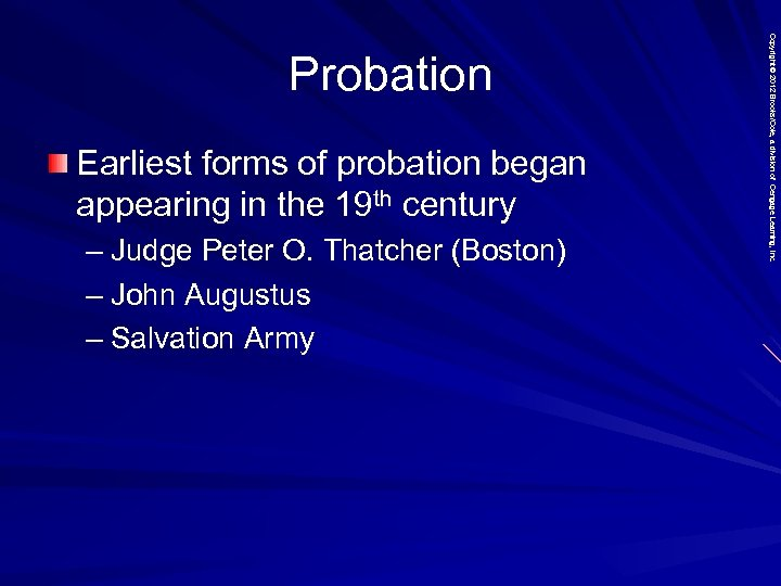 Earliest forms of probation began appearing in the 19 th century – Judge Peter