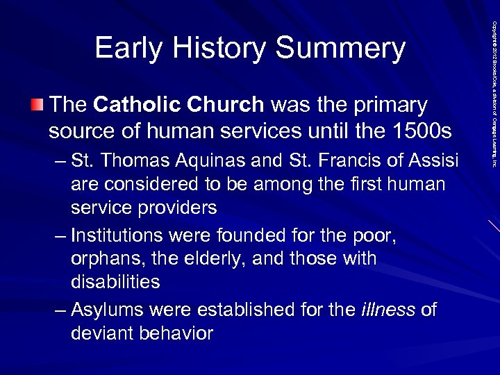 The Catholic Church was the primary source of human services until the 1500 s