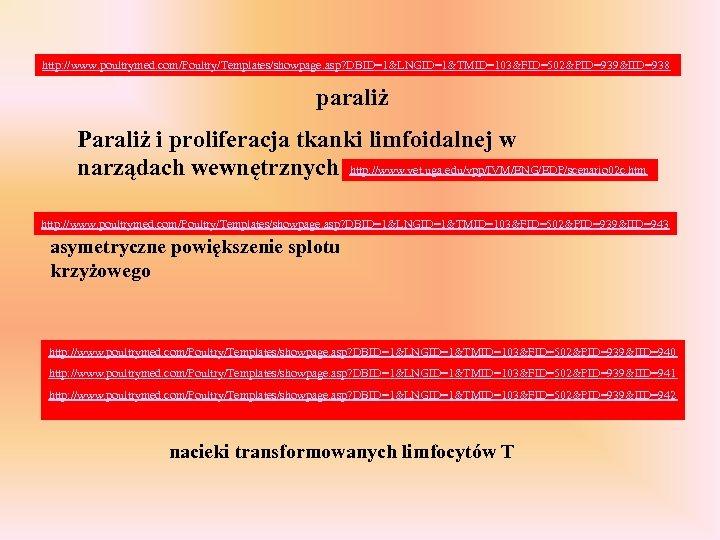 http: //www. poultrymed. com/Poultry/Templates/showpage. asp? DBID=1&LNGID=1&TMID=103&FID=502&PID=939&IID=938 paraliż Paraliż i proliferacja tkanki limfoidalnej w narządach
