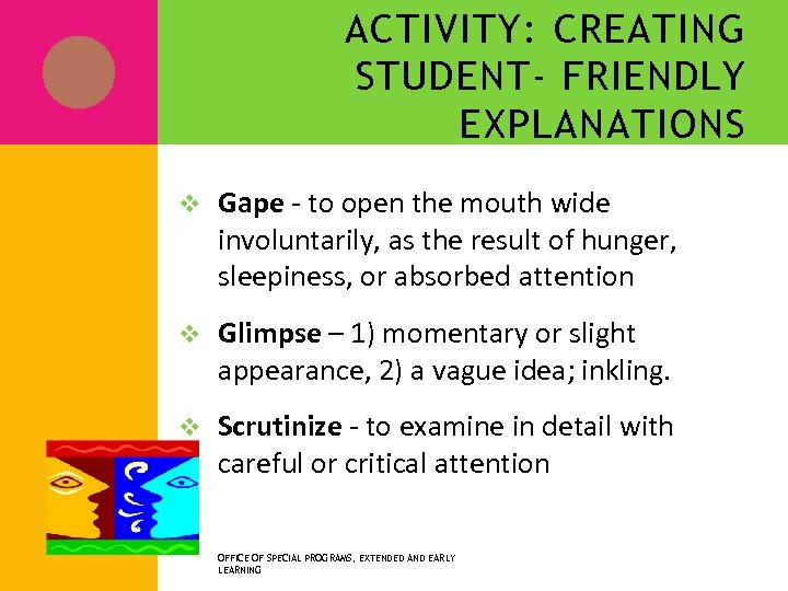 ACTIVITY: CREATING STUDENT- FRIENDLY EXPLANATIONS v Gape - to open the mouth wide involuntarily,