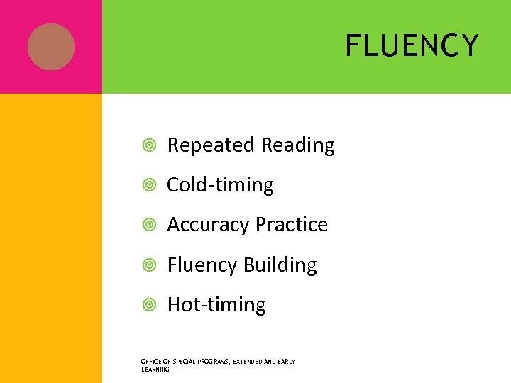 FLUENCY Repeated Reading Cold-timing Accuracy Practice Fluency Building Hot-timing OFFICE OF SPECIAL PROGRAMS, EXTENDED
