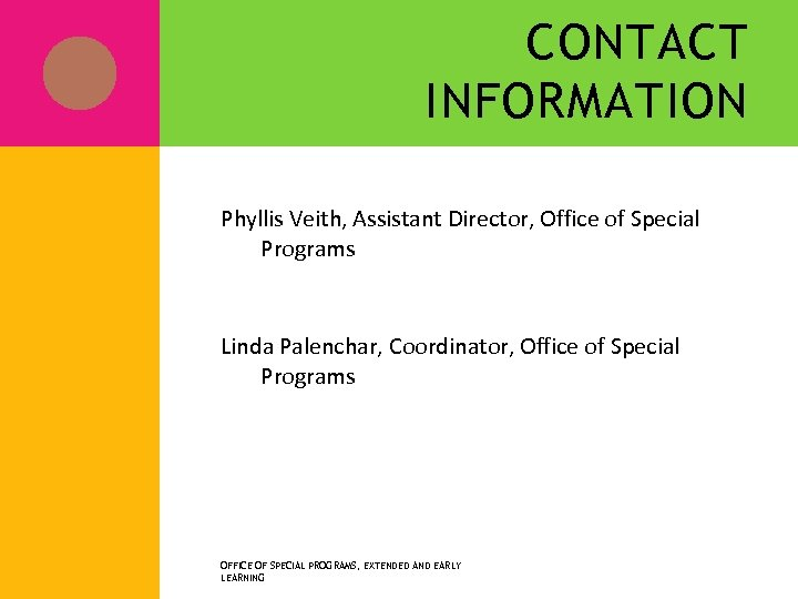 CONTACT INFORMATION Phyllis Veith, Assistant Director, Office of Special Programs pveith@access. k 12. wv.