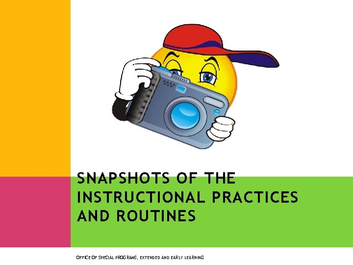 SNAPSHOTS OF THE INSTRUCTIONAL PRACTICES AND ROUTINES OFFICE OF SPECIAL PROGRAMS, EXTENDED AND EARLY