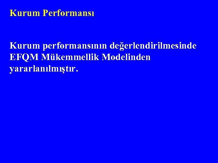 Kurum Performansı Kurum performansının değerlendirilmesinde EFQM Mükemmellik Modelinden yararlanılmıştır.