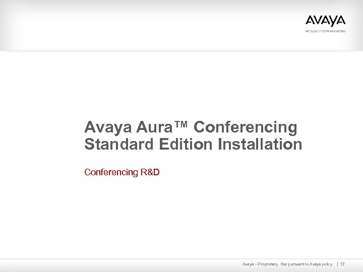 Avaya Aura™ Conferencing Standard Edition Installation Conferencing R&D Avaya – Proprietary. Use pursuant to