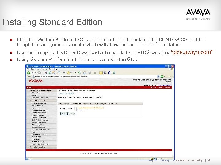 Installing Standard Edition First The System Platform ISO has to be installed, it contains