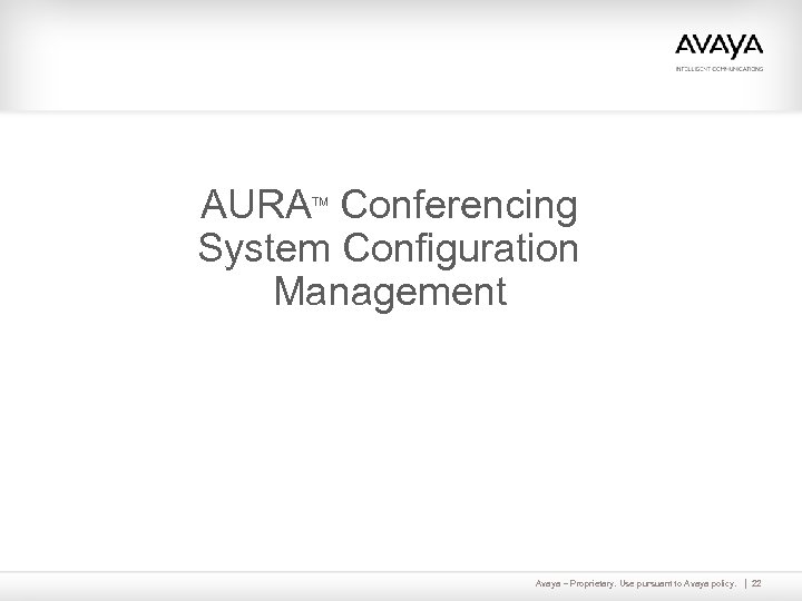 AURA Conferencing System Configuration Management TM Avaya – Proprietary. Use pursuant to Avaya policy.
