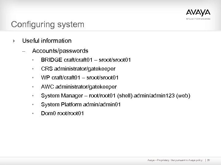 Configuring system 4 Useful information – Accounts/passwords • BRIDGE craft/craft 01 – sroot/sroot 01