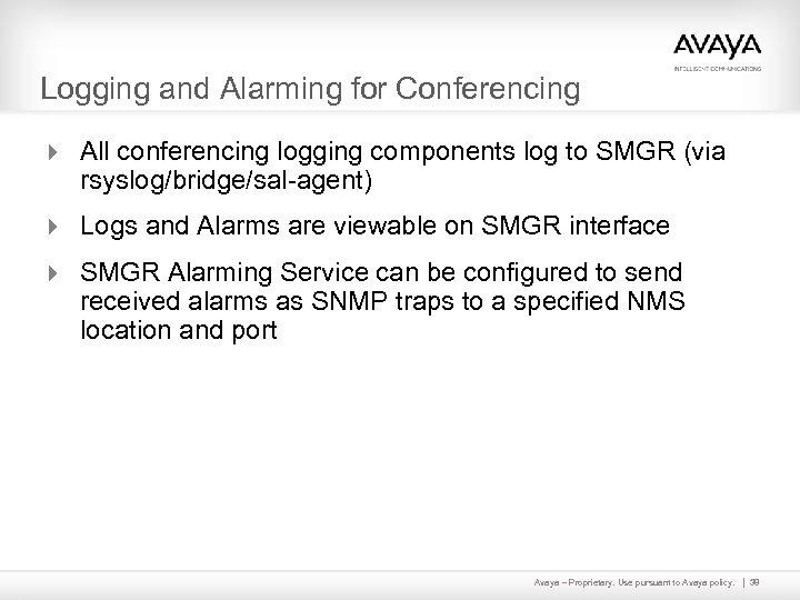 Logging and Alarming for Conferencing 4 All conferencing logging components log to SMGR (via