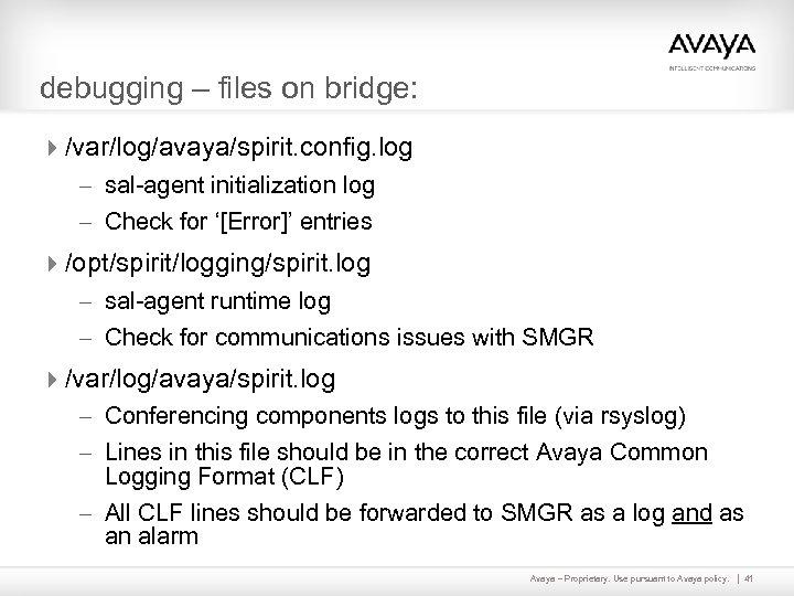 debugging – files on bridge: 4/var/log/avaya/spirit. config. log – sal-agent initialization log – Check