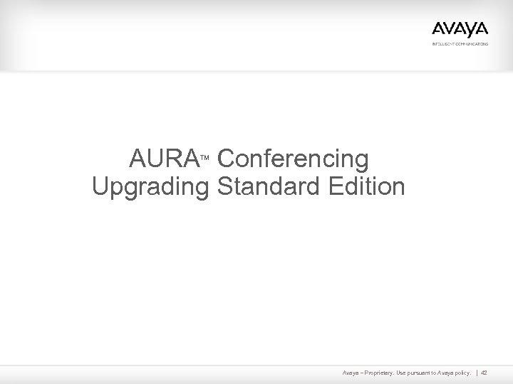 AURA Conferencing Upgrading Standard Edition TM Avaya – Proprietary. Use pursuant to Avaya policy.