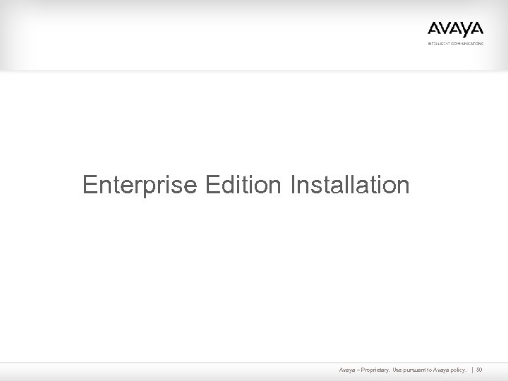 Enterprise Edition Installation Avaya – Proprietary. Use pursuant to Avaya policy. 50