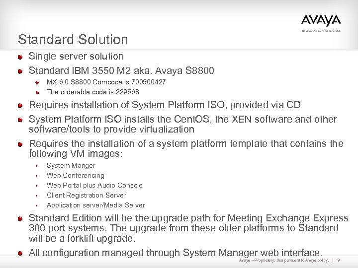 Standard Solution Single server solution Standard IBM 3550 M 2 aka. Avaya S 8800