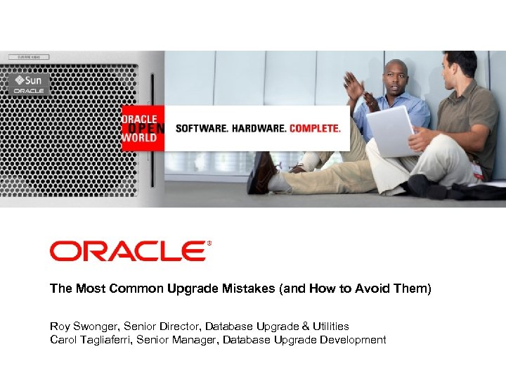 <Insert Picture Here> The Most Common Upgrade Mistakes (and How to Avoid Them) Roy