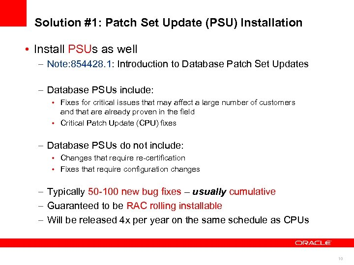 Solution #1: Patch Set Update (PSU) Installation • Install PSUs as well – Note: